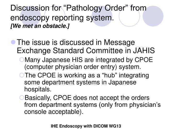 "Discussion for ""Pathology Order"" from endoscopy reporting system."