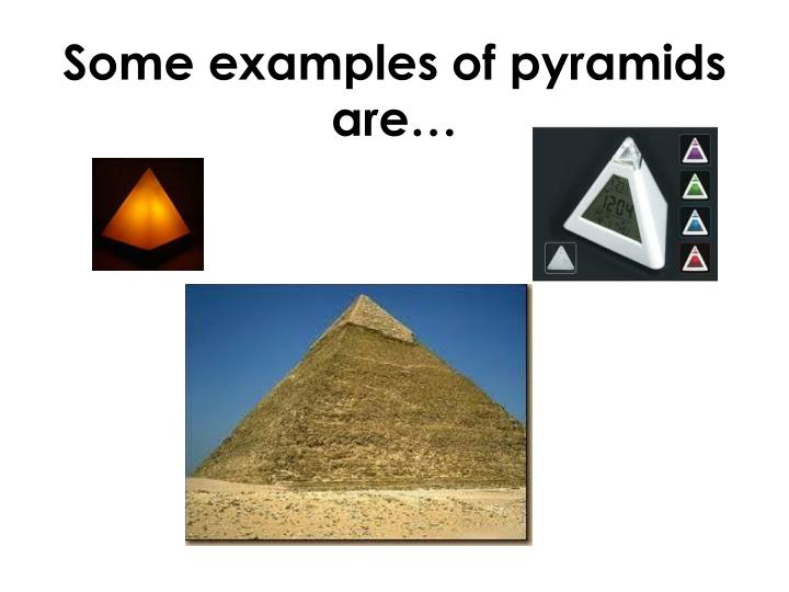 Some examples of pyramids are…