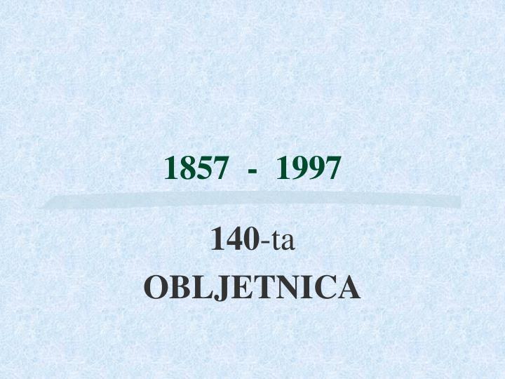 1857  -  1997