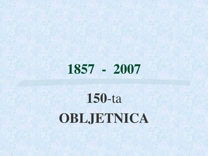 1857  -  2007