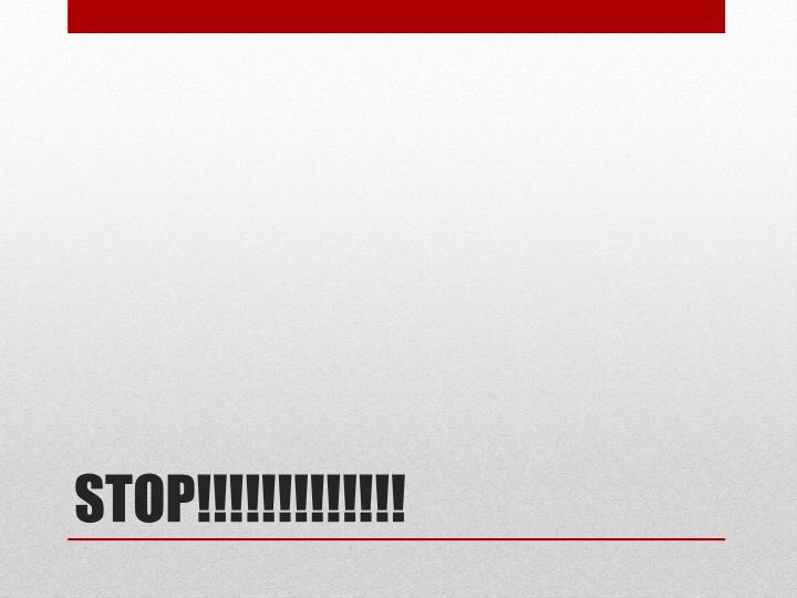 STOP!!!!!!!!!!!!!