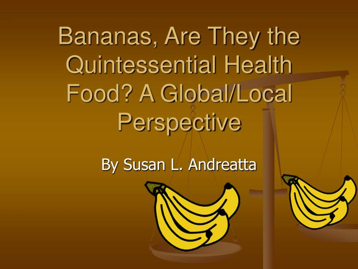bananas are they the quintessential health food a global local perspective