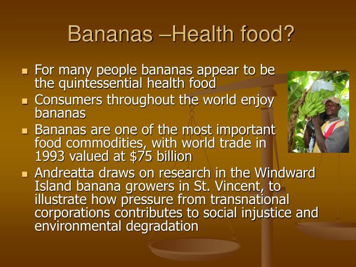 Bananas –Health food?