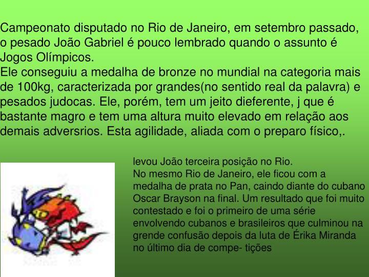 Campeonato disputado no Rio de Janeiro, em setembro passado, o pesado João Gabriel é pouco lembrado quando o assunto é Jogos Olímpicos.