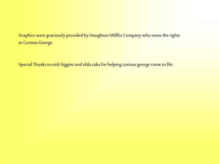 Graphics were graciously provided by Houghton Mifflin Company who owns the rights to Curious George.