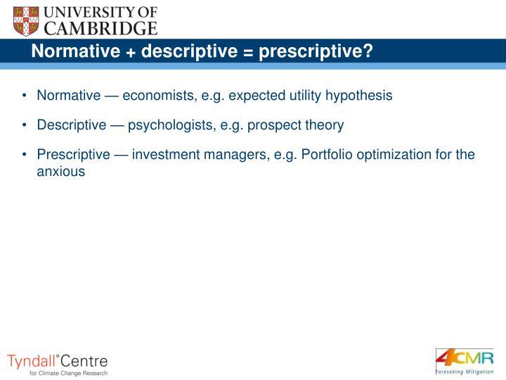 Normative + descriptive = prescriptive?
