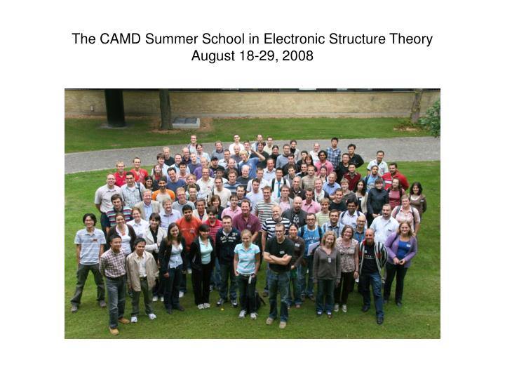 The camd summer school in electronic structure theory august 18 29 2008