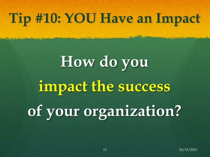 Tip #10: YOU Have an Impact