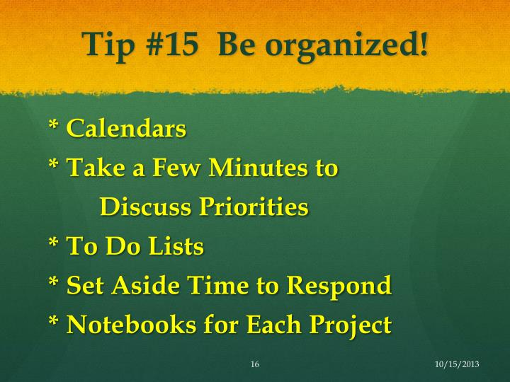 Tip #15  Be organized!