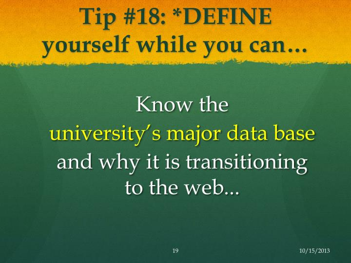 Tip #18: *DEFINE yourself while you can…