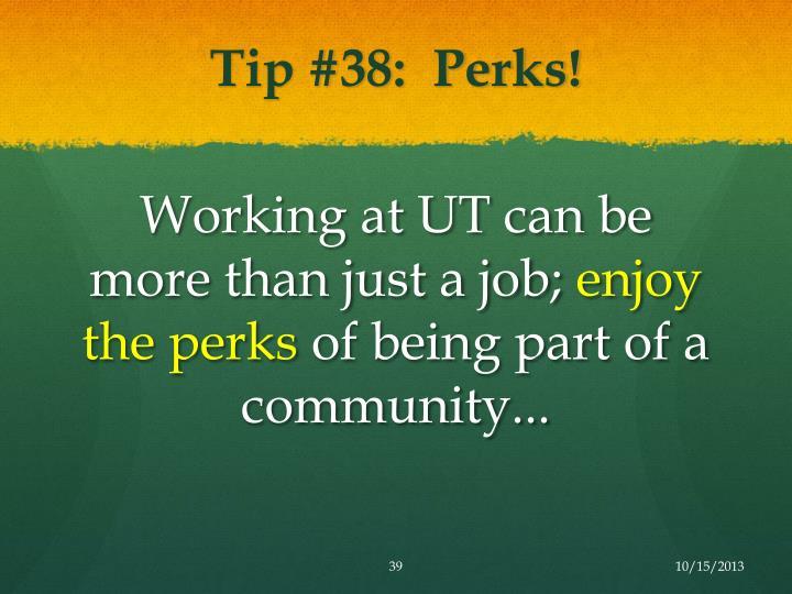 Tip #38:  Perks!