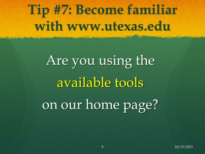 Tip #7: Become familiar with www.utexas.edu
