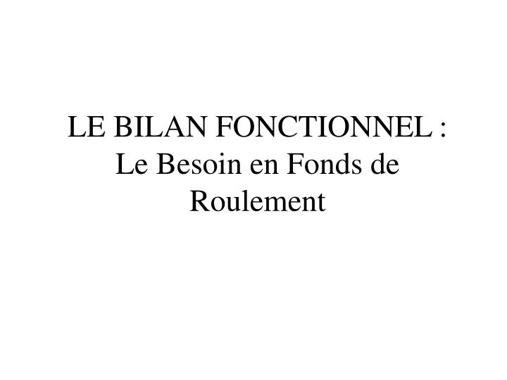 Le bilan fonctionnel le besoin en fonds de roulement