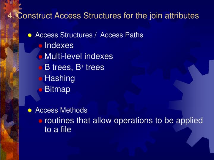 4. Construct Access Structures for the join attributes