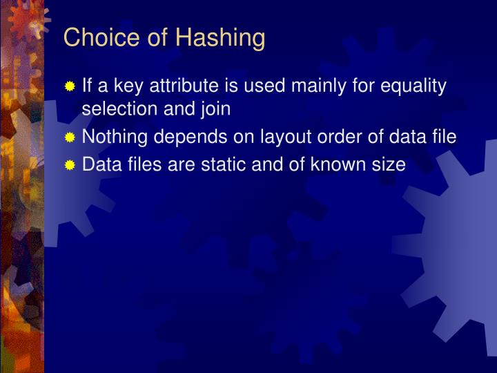 Choice of Hashing