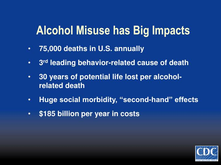 Alcohol Misuse has Big Impacts