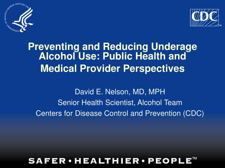 Preventing and reducing underage alcohol use public health and medical provider perspectives