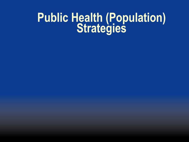 Public Health (Population) Strategies