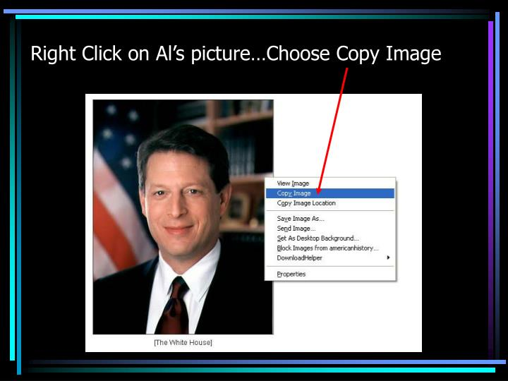 Right Click on Al's picture…Choose Copy Image
