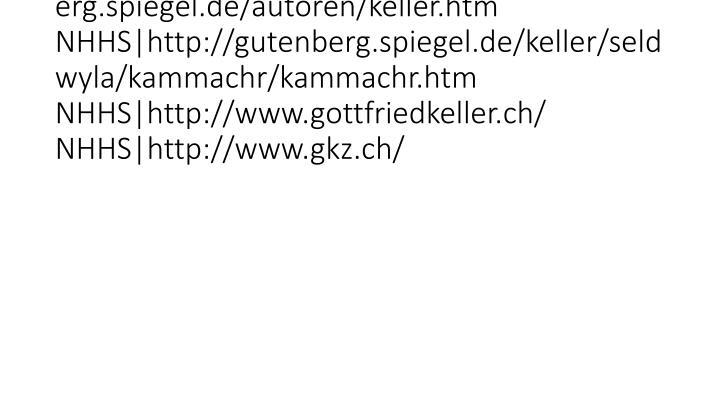 vti_cachedsvcrellinks:VX|NHHS|http://gutenberg.spiegel.de/autoren/keller.htm NHHS|http://gutenberg.spiegel.de/keller/seldwyla/ka