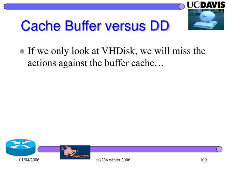 Cache Buffer versus DD