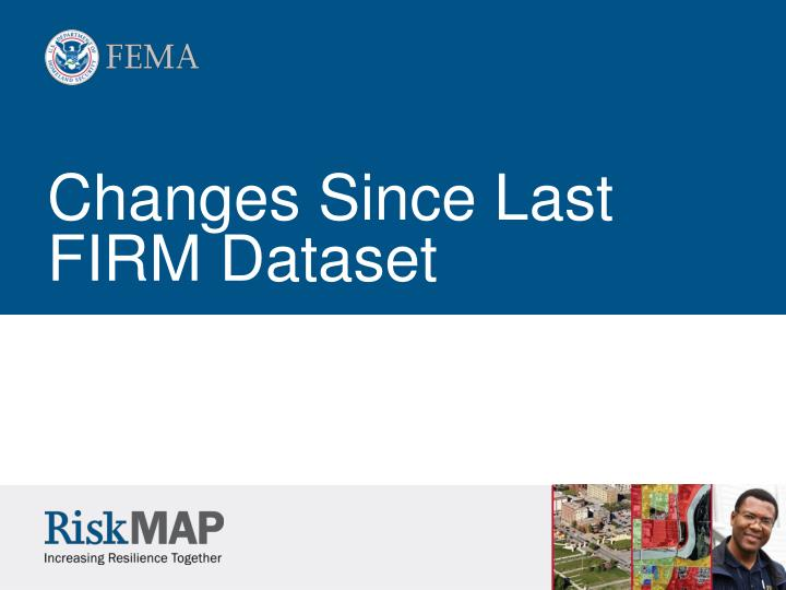 Changes Since Last FIRM Dataset