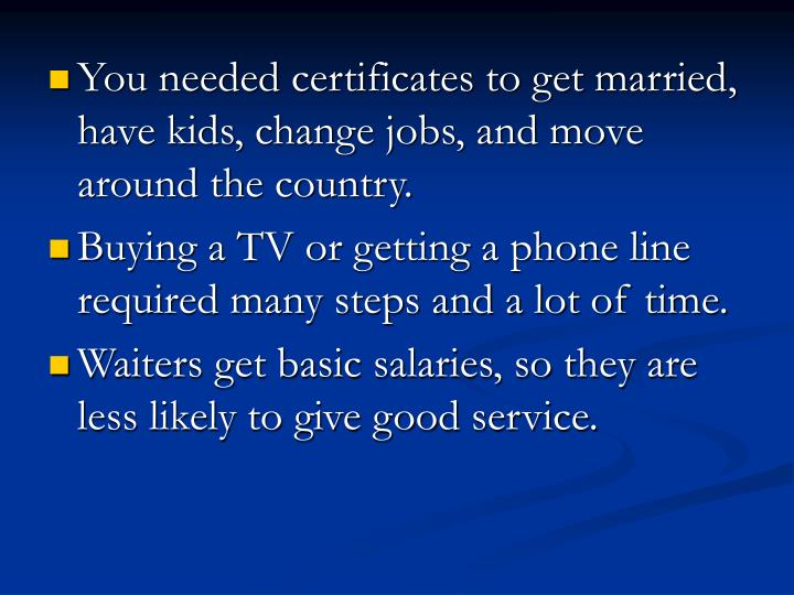 You needed certificates to get married, have kids, change jobs, and move around the country.