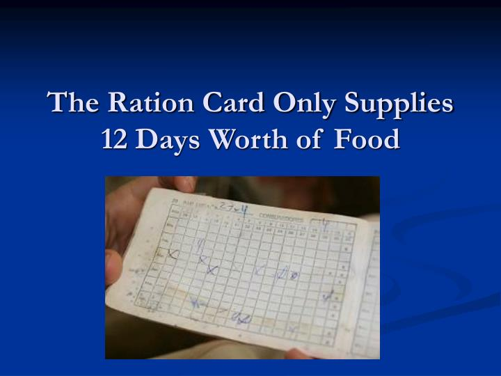 The Ration Card Only Supplies 12 Days Worth of Food