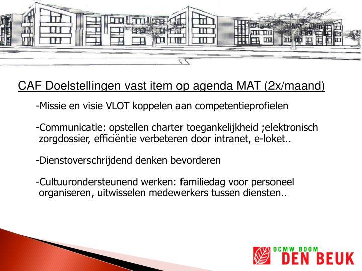 CAF Doelstellingen vast item op agenda MAT (2x/maand)