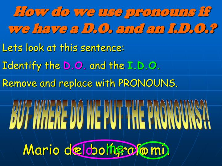 How do we use pronouns if we have a D.O. and an I.D.O.?