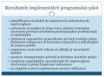 rezultatele implement rii programului pilot