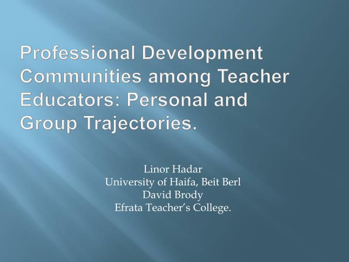 Professional development communities among teacher educators personal and group trajectories