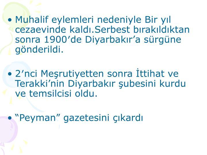 Muhalif eylemleri nedeniyle Bir yıl cezaevinde kaldı.Serbest bırakıldıktan sonra 1900′de Diyarbakır'a sürgüne gönderildi.