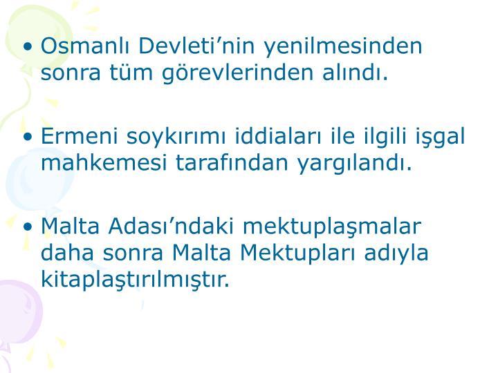 Osmanlı Devleti'nin yenilmesinden sonra tüm görevlerinden alındı.