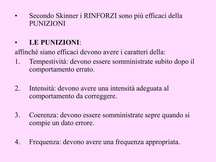 Secondo Skinner i RINFORZI sono più efficaci della PUNIZIONI
