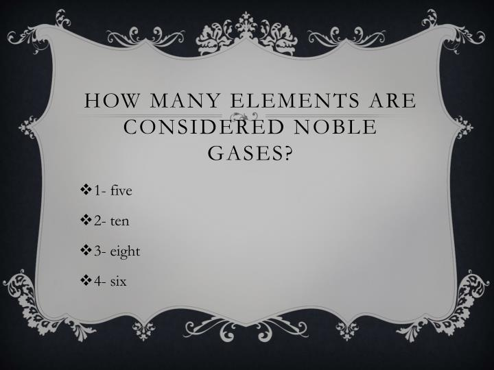 How many elements are considered noble gases?