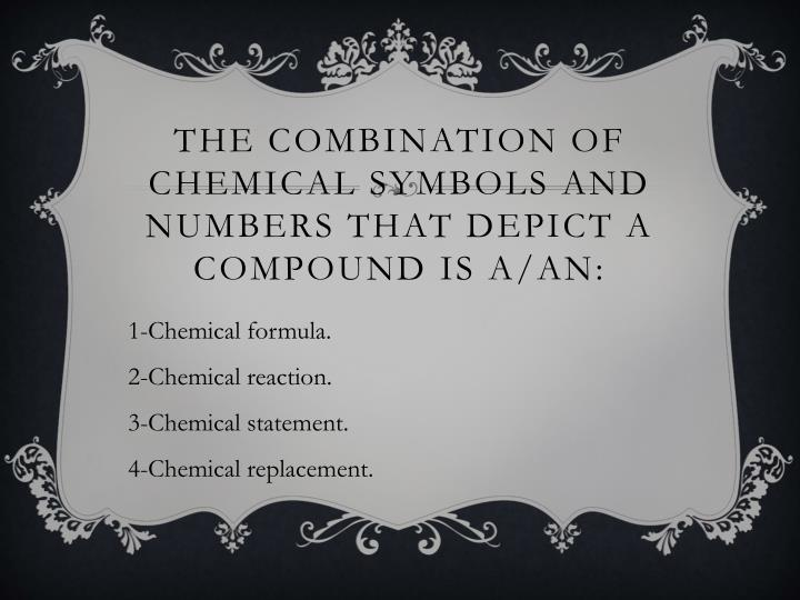The combination of chemical symbols and numbers that depict a compound