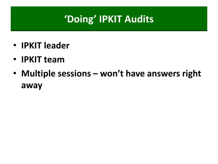 'Doing' IPKIT Audits