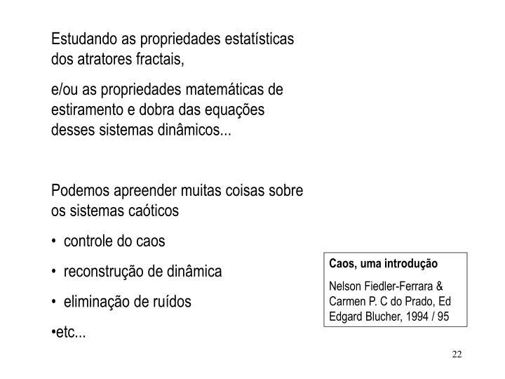 Estudando as propriedades estatísticas dos atratores fractais,