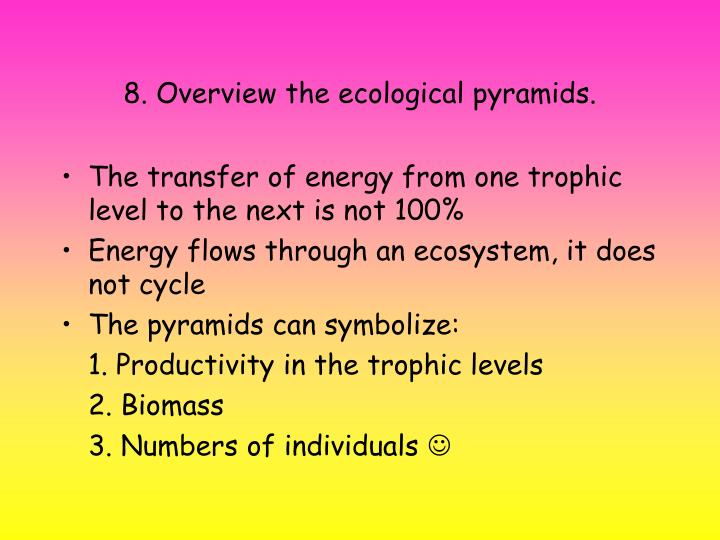 8. Overview the ecological pyramids.