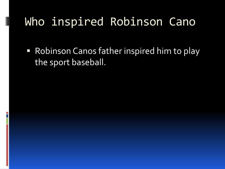 Who inspired Robinson Cano