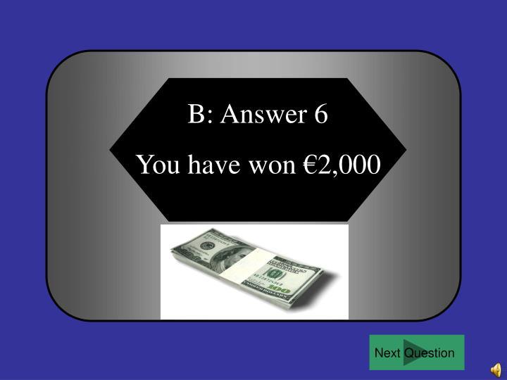 B: Answer 6