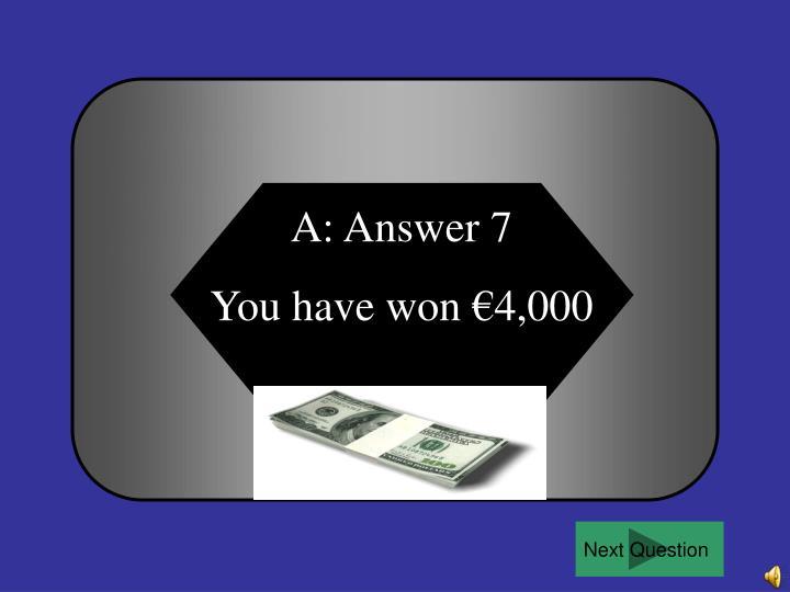A: Answer 7