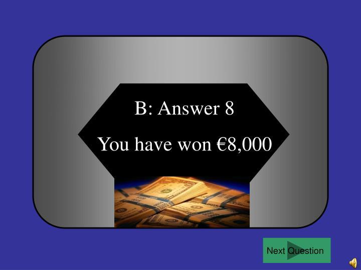 B: Answer 8