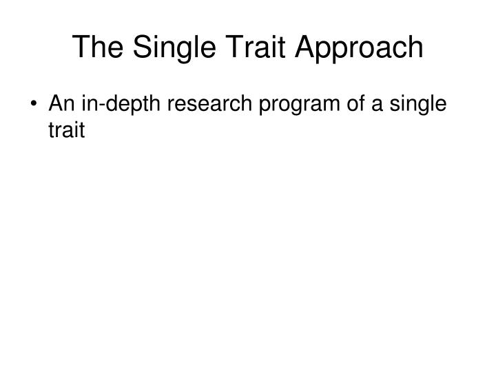 The Single Trait Approach
