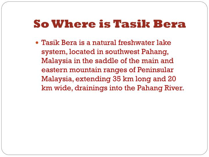 So Where is Tasik Bera