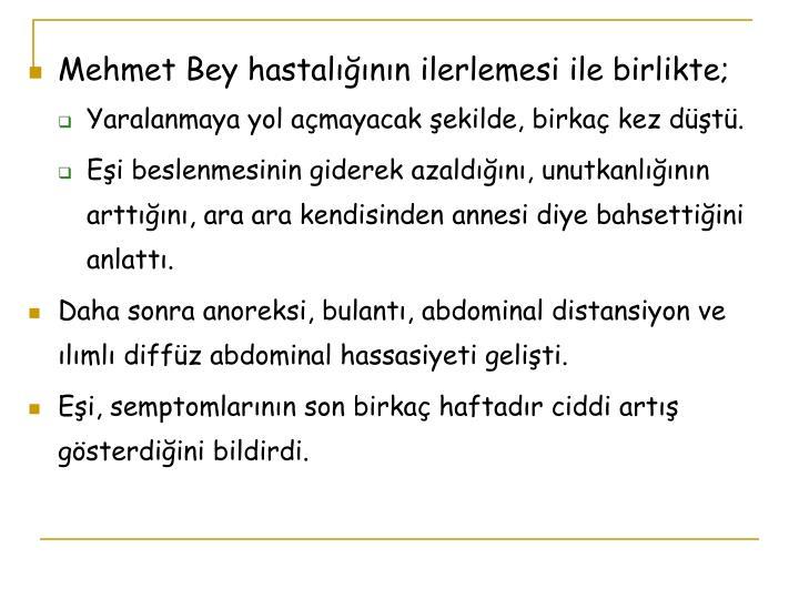 Mehmet Bey hastalığının ilerlemesi ile birlikte;