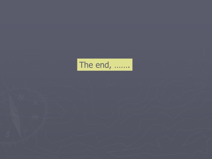 The end, …….