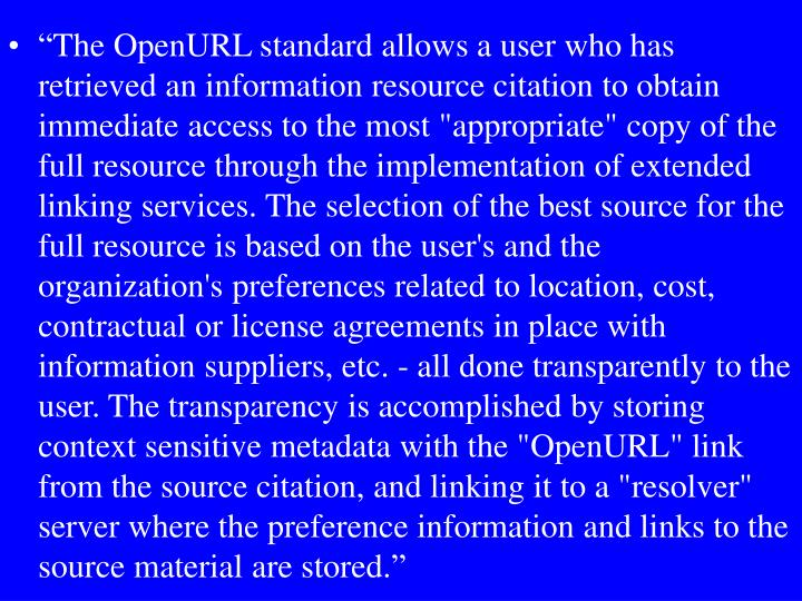 """The OpenURL standard allows a user who has retrieved an information resource citation to obtain i..."