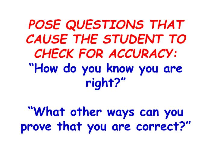 POSE QUESTIONS THAT CAUSE THE STUDENT TO CHECK FOR ACCURACY: